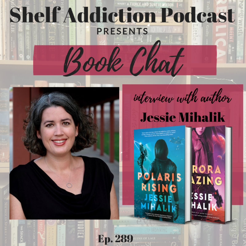 Shelf Addiction Podcast presents Book Chat interview with author Jessie Mihalik. Episode 289.