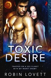 Toxic Desire (Planet of Desire Book 1) by Robin Lovett Cover