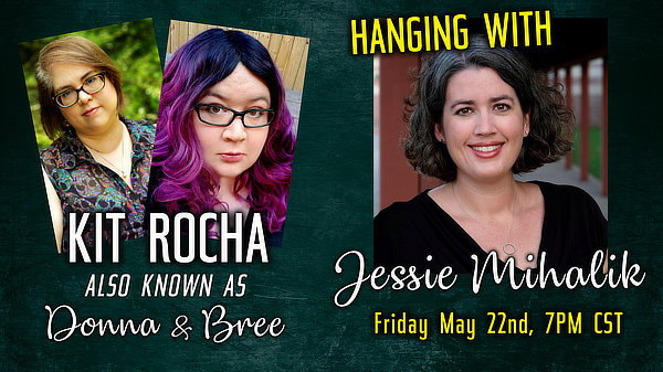 Kit Rocha also known as Bree & Donna, hanging with Jessie Mihalik, Friday May 22, 7PM CST