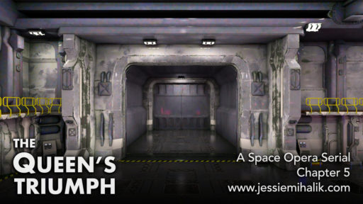 The Queen's Triumph, a space opera serial, chapter 5. www.jessiemihalik.com Background is a sci-fi landing bay with a large doorway.