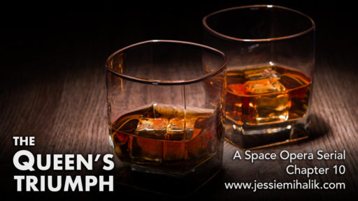 The Queen's Triumph, Chapter 10. A space opera serial. Two glasses of whisky on a wooden table. www.jessiemihalik.com
