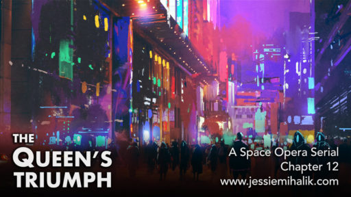 The Queen's Triumph, Chapter 12. A space opera serial. A colorful city night scene with pedestrians and buildings. www.jessiemihalik.com