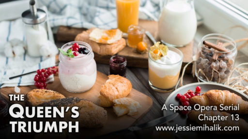 The Queen's Triumph, Chapter 13. A space opera serial. A breakfast table with pastries, yogurt, and juice. www.jessiemihalik.com
