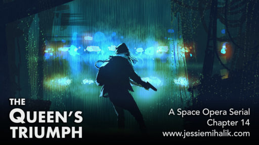The Queen's Triumph, Chapter 14. A space opera serial. A woman with a gun in a dark alley silhouetted by bright lights. www.jessiemihalik.com