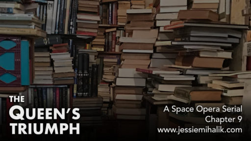 The Queen's Triumph, a space opera serial. Chapter 10. A bookstore filled with piles of books. www.jessiemihalik.com