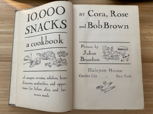 10,000 Snacks, a cookbook, by Cora, Rose, and Bob Brown