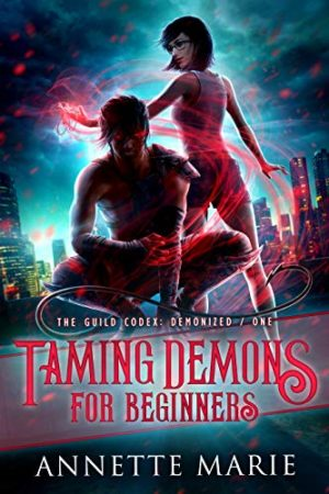 Taming Demons for Beginners (The Guild Codex: Demonized Book 1) by Annette Marie Cover