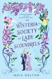 The Wisteria Society of Lady Scoundrels (Dangerous Damsels Book 1) by India Holton Cover