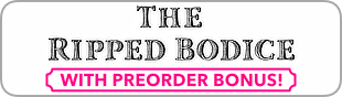 The Ripped Bodice with preorder bonus!